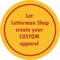 let Letterman Shop create your CUSTOM apparel
